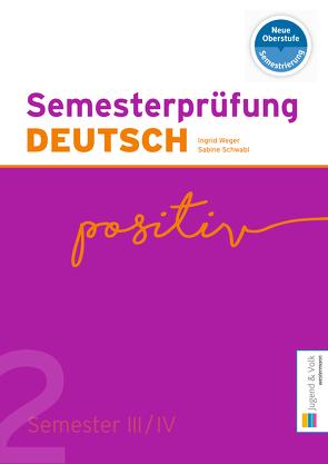Semesterprüfung DEUTSCH 2 von Schwabl,  Sabine, Weger,  Ingrid