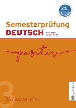 Semesterprüfung DEUTSCH 3 von Schwabl,  Sabine, Weger,  Ingrid