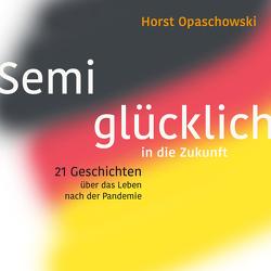 Semiglücklich in die Zukunft von Opaschowski,  Horst