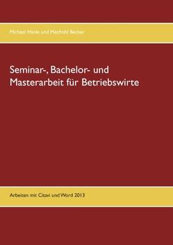 Seminar-, Bachelor- und Masterarbeit für Betriebswirte von Becker,  Mechtild, Hänle,  Michael