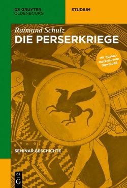 Seminar Geschichte / Die Perserkriege von Schulz,  Raimund