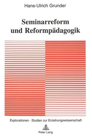 Seminarreform und Reformpädagogik von Grunder,  Hans-Ulrich