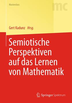 Semiotische Perspektiven auf das Lernen von Mathematik von Kadunz,  Gert
