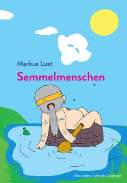 Semmelmenschen von Markus,  Lust, Stefanie,  Sargnagel