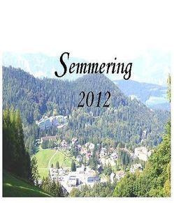 Semmering 2012 – Anektoten, kurze Erinnerungen an den Semmering von Gregor,  Ulrich