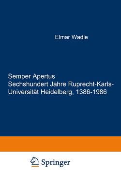Semper Apertus. Sechshundert Jahre Ruprecht-Karls- Universität Heidelberg, 1386-1986 von Doerr,  Wilhelm, Haxel,  O., Misera,  K., Querner,  H., Riedl,  P A, Schipperges,  H., Seebaß,  G., Wolgast,  E.
