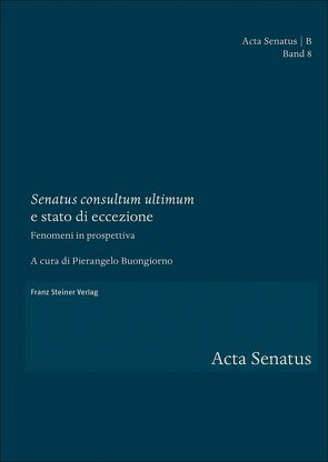 """""""Senatus consultum ultimum"""" e stato di eccezione von Buongiorno,  Pierangelo"""