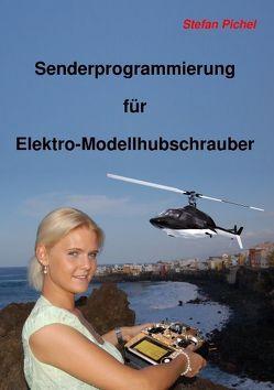 Senderprogrammierung für Elektro-Modellhubschrauber von Pichel,  Stefan