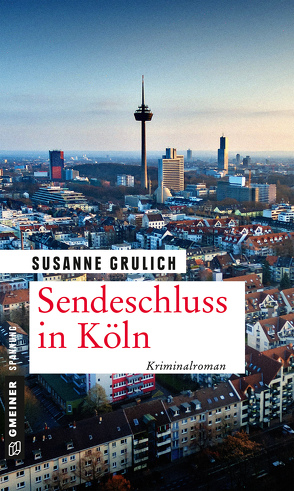 Sendeschluss in Köln von Grulich,  Susanne