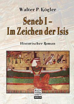 Seneb I – Im Zeichen der Isis von Kögler,  Walter P.