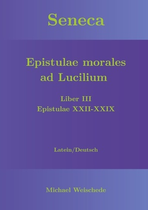 Seneca – Epistulae morales ad Lucilium – Liber III Epistulae XXII-XXIX von Weischede,  Michael
