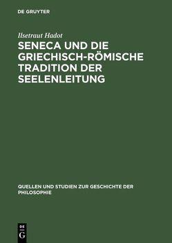 Seneca und die griechisch-römische Tradition der Seelenleitung von Hadot,  Ilsetraut
