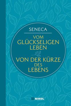 Seneca: Vom glückseligen Leben / Von der Kürze des Lebens (Nikol Classics) von Seneca