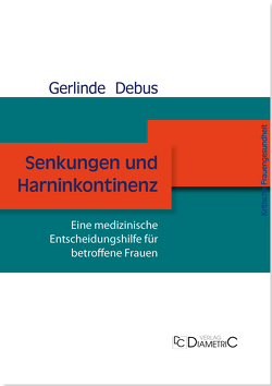 Senkungen und Harninkontinenz. Eine medizinische Entscheidungshilfe für betroffene Frauen von Debus,  Gerlinde