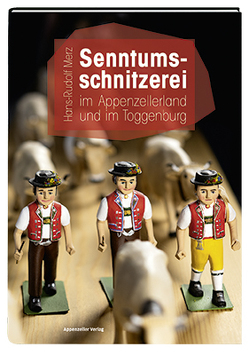 Senntumsschnitzerei im Appenzellerland und im Toggenburg von Merz,  Hans-Rudolf