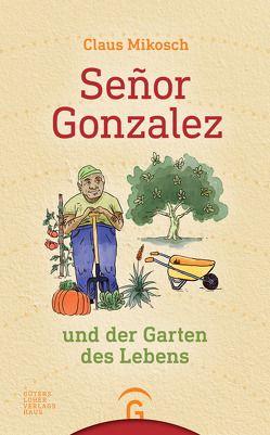Señor Gonzalez und der Garten des Lebens von Mikosch,  Claus