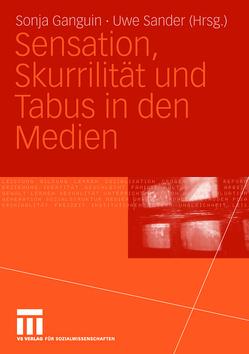 Sensation, Skurrilität und Tabus in den Medien von Ganguin,  Sonja, Sander,  Uwe