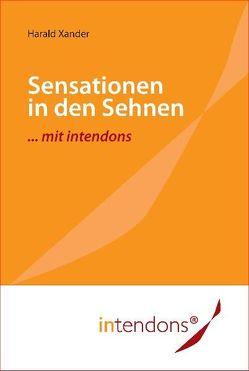 Sensationen in den Sehnen … mit intendons von Grünling,  Astrid Marion, Rojek,  Beata, Xander,  Harald