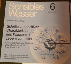 Sensibles Wasser / Schritte zur positiven Charakterisierung des Wassers als Lebensvermittler von Schwenk,  Wolfram