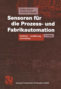 Sensoren für die Prozess- und Fabrikautomation von Hesse,  Stefan, Schnell,  Gerhard