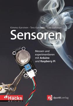 Sensoren – messen und experimentieren mit Arduino und Raspberry Pi von Karvinen,  Kimmo, Karvinen,  Tero, Valtokari,  Ville
