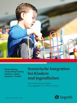 Sensorische Integration bei Kindern und Jugendlichen von Davies,  Patricia L., Koenig,  Kristie Patten, Schaaf,  Roseann C., Watling,  Renee
