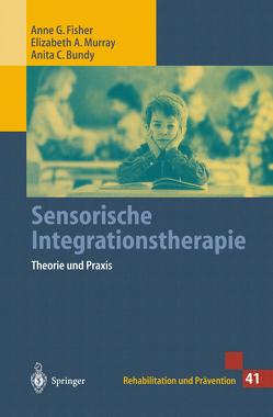 Sensorische Integrationstherapie von Bundy,  Anita C., Fisher,  Anne G., Murray,  Elizabeth A., Schlegtendal,  D., Schlegtendal,  M., Wittlich,  M.