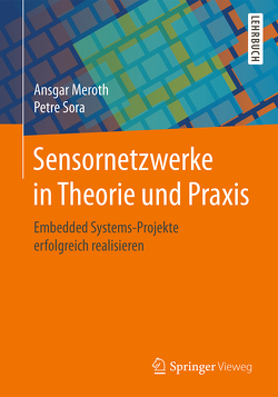 Sensornetzwerke in Theorie und Praxis von Meroth,  Ansgar, Sora,  Petre