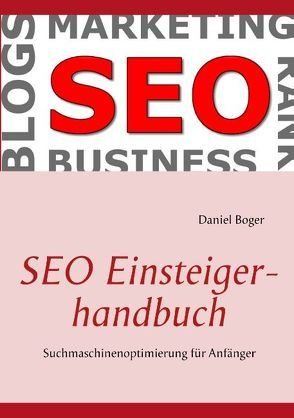 SEO Einsteigerhandbuch von Boger,  Daniel