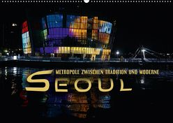 Seoul – Metropole zwischen Tradition und Moderne (Wandkalender 2018 DIN A2 quer) von Bleicher,  Renate