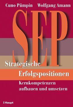 SEP – Strategische Erfolgspositionen von Amann,  Wolfgang, Pümpin,  Cuno