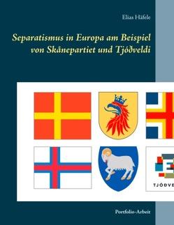 Separatismus in Europa am Beispiel von Skånepartiet und Tjóðveldi von Häfele,  Elias