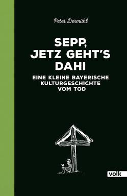 Sepp, jetz geht's dahi von Dermühl,  Peter