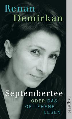 Septembertee oder Das geliehene Leben von Demirkan,  Renan