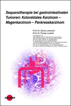 Sequenztherapie bei gastrointestinalen Tumoren: Kolorektales Karzinom – Magenkarzinom – Pankreaskarzinom von Lordick,  Florian, Lorenzen,  Sylvie