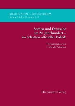 Serben und Deutsche im 20. Jahrhundert – im Schatten offizieller Politik von Schubert,  Gabriella