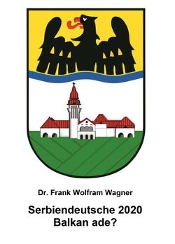 Serbiendeutsche 2020 von Wagner,  Dr. Frank Wolfram