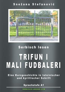 """Serbisch: Kurzgeschichte """"Trifun i mali fudbaleri"""" Sprachstufe A1 von Stefanovic,  Snezana, Wimmer,  Danilo"""