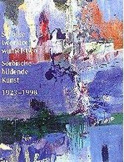 Serbske tworjace wumelstwo /Sorbische bildende Kunst 1923-1998 von Bogusz,  Christina, Krautz,  Alfred, Mirtschin,  Maria
