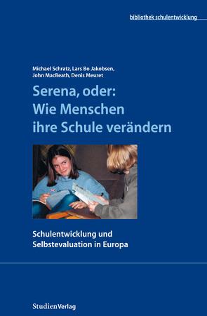Serena, oder: Wie Menschen ihre Schule verändern von Jakobsen,  Lars Bo, MacBeath,  John, Meuret,  Denis, Schratz,  Michael