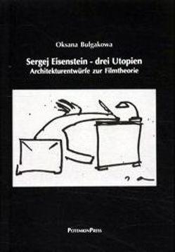 Sergej Eisenstein – drei Utopien von Bulgakowa,  Oksana, Hochmuth,  Dietmar