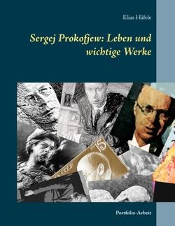 Sergej Prokofjew: Leben und wichtige Werke von Häfele,  Elias