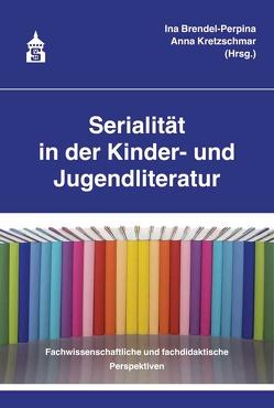 Serialität in der Kinder- und Jugendliteratur von Brendel-Perpina,  Ina, Kretzschmar,  Anna