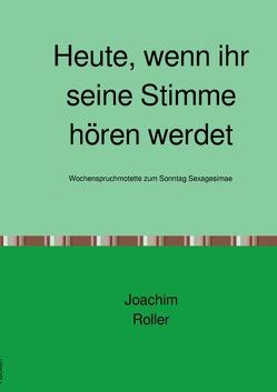 Serie II: Wochenspruchmotetten / Heute, wenn ihr seine Stimme hören werdet von Roller,  Joachim