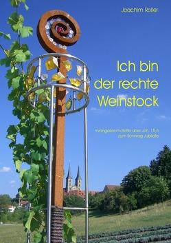 Serie IV: Evangelienmotetten / Ich bin der rechte Weinstock von Roller,  Joachim