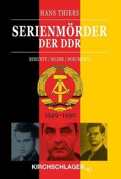 Serienmörder der DDR von Girod,  Hans, Kirchschlager,  Michael, Thiers,  Hans