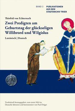 Sermones duo in die natali bb. Willibrordi et Wilgisli. von Dräger,  Paul, Thiofried von,  Echternach