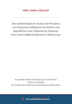 Sero-epidemiologische Analyse der Prävalenz von Herpesvirus-Infektionen bei Kindern und Jugendlichen zum Zeitpunkt der Diagnose eines Non-Hodgkin-Lymphoms in Mitteleuropa von Vaillant,  Vera