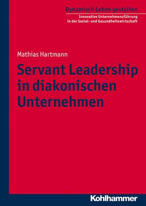Servant Leadership in diakonischen Unternehmen von Hartmann,  Mathias, Schoenauer,  Hermann