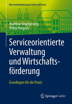 Serviceorientierte Verwaltung und Wirtschaftsförderung von Pongratz,  Philip, Vogelgesang,  Matthias